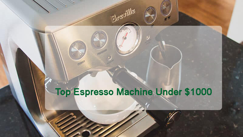 6 Best Espresso Machine under $1000