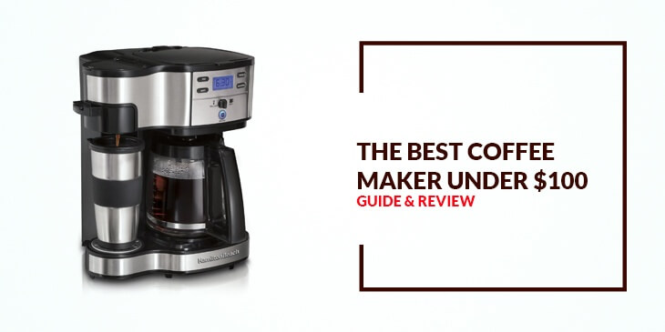 Top Product Reviews of 7 Best Coffee makers under $100